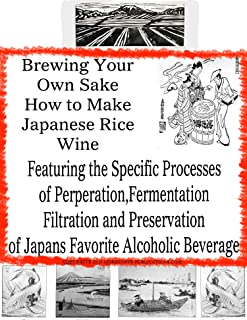 How to Brew Your Own Sake | Brewing Sake - The Secrets of Japanese Rice Wine | Sake Brewing
