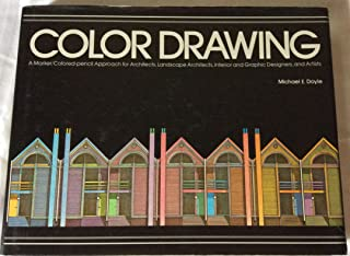 Color Drawing: A Marker/Colored-Pencil Approach for Architects, Landscape A rchitects ... and Artists