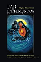 PAR EntreMundos: A Pedagogy of the Américas (Critical Studies of Latinxs in the Americas Book 15)