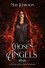 Chosen Angels: A Paranormal Reverse Harem Romance (Lilith and Her Harem Book 4)