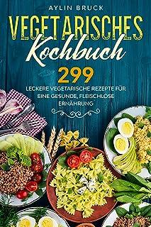 Vegetarisches Kochbuch: 299 leckere vegetarische Rezepte fü