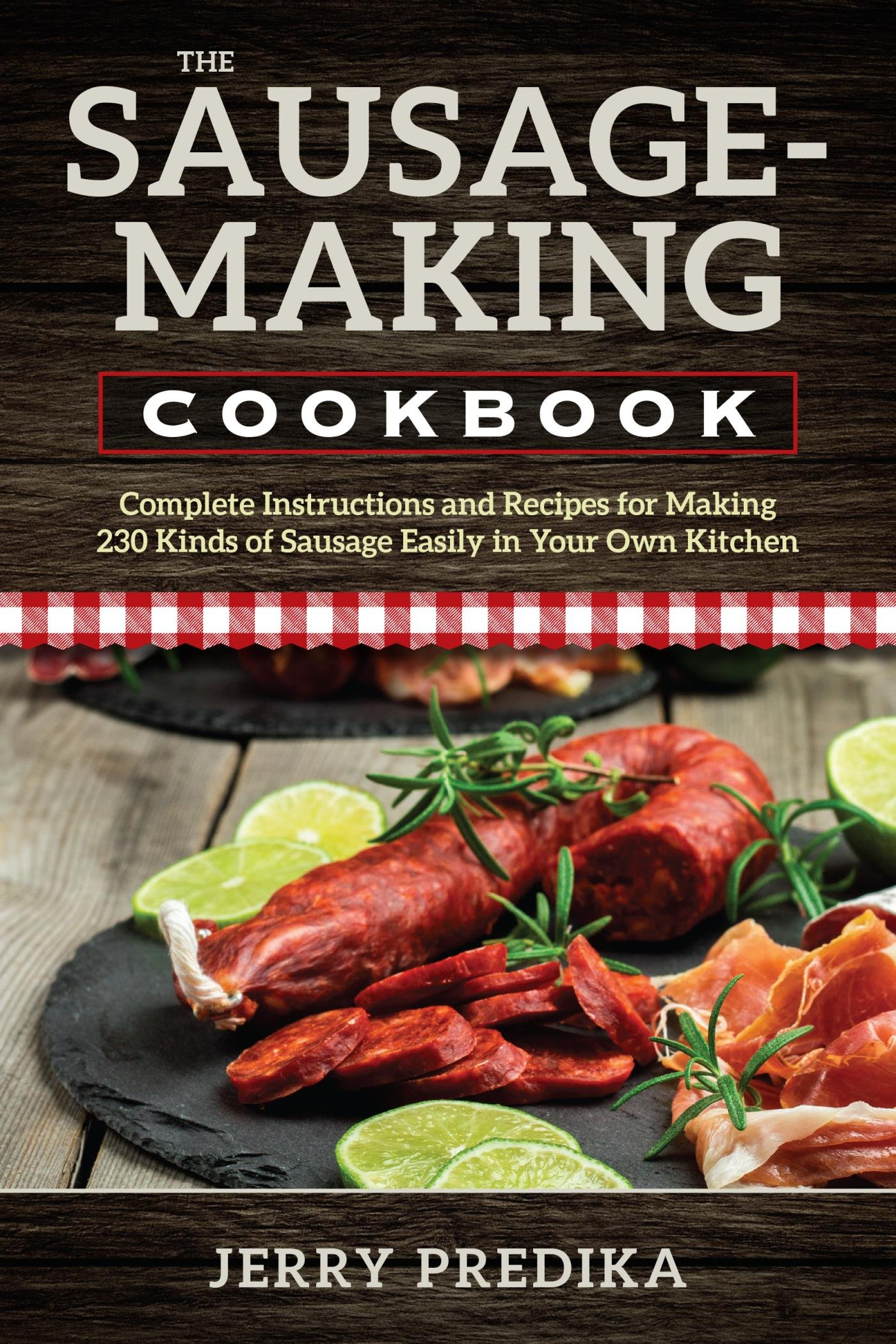 Image OfThe Sausage-Making Cookbook: Complete Instructions And Recipes For Making 230 Kinds Of Sausage Easily In Your Own Kitchen ...