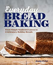 Everyday Bread Baking: From Simple Sandwich Loaves to Celebratory Holiday Breads (English Edition)
