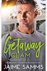 Getaway Glam: Bed, Breakfast, and Beyond Weekend Escape 1 (Bed, Breakfast, and Beyond Series) Kindle Edition