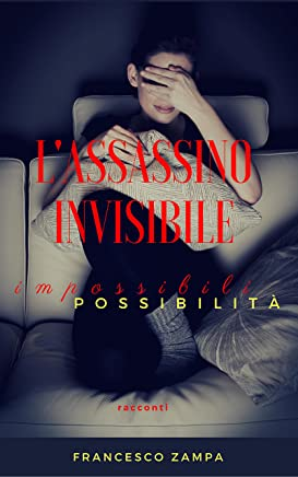 Lassassino invisibile e altri racconti: Impossibili Possibilità