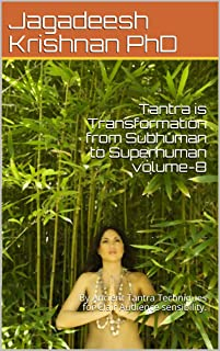 Tantra is Transformation from   Subhuman to Superhuman volume-8: By Ancient Tantra Techniques for Clair Audience sensibili...
