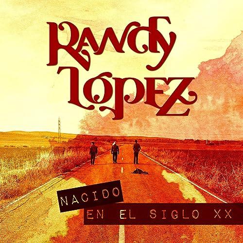 Nacido en el Siglo XX de Randy López en Amazon Music - Amazon.es