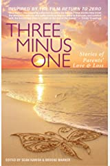 Three Minus One: Stories of Parents' Love and Loss Kindle Edition