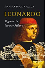 Leonardo: Il genio che inventò Milano Formato Kindle