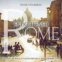 Enlightened Rome: Discover the Magic of Piazzas and Public Spaces in Rome, Italy (Transformational Travel Series Book 1)