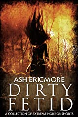 Dirty Fetid: A Collection of Extreme Horror Shorts Kindle Edition