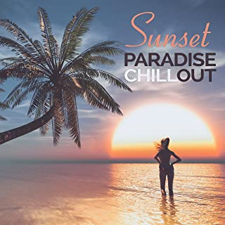 Sunset Paradise - Chillout Selection to Relax and Unwind After Work, Slow Down, Happy Time With Friends, Have a Drink, Rest, Relieve Stress, Re-energize Yourself and Enjoy the Moment