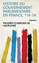 Histoire du gouvernement parlementaire en France, 114-14 Volume 8 (French Edition)
