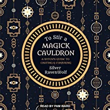 To Stir a Magick Cauldron: A Witch's Guide to Casting and Conjuring: RavenWolf To Series, Book 3