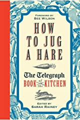 How to Jug a Hare: The Telegraph Book of the Kitchen Kindle Edition