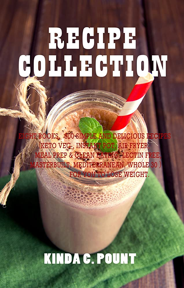 Recipe Collection: Eight books,800 Simple and Delicious Recipes(Keto Veg , instant pot, air fryer, meal prep & clean eating. lectin free, masterbuilt, ... )For you to lose weight. (English Edition)