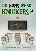 Do Nuns Wear Knickers?: True Stories of School Life and What We Really Learned (Melaleuca Blue Anthologies Book 3)