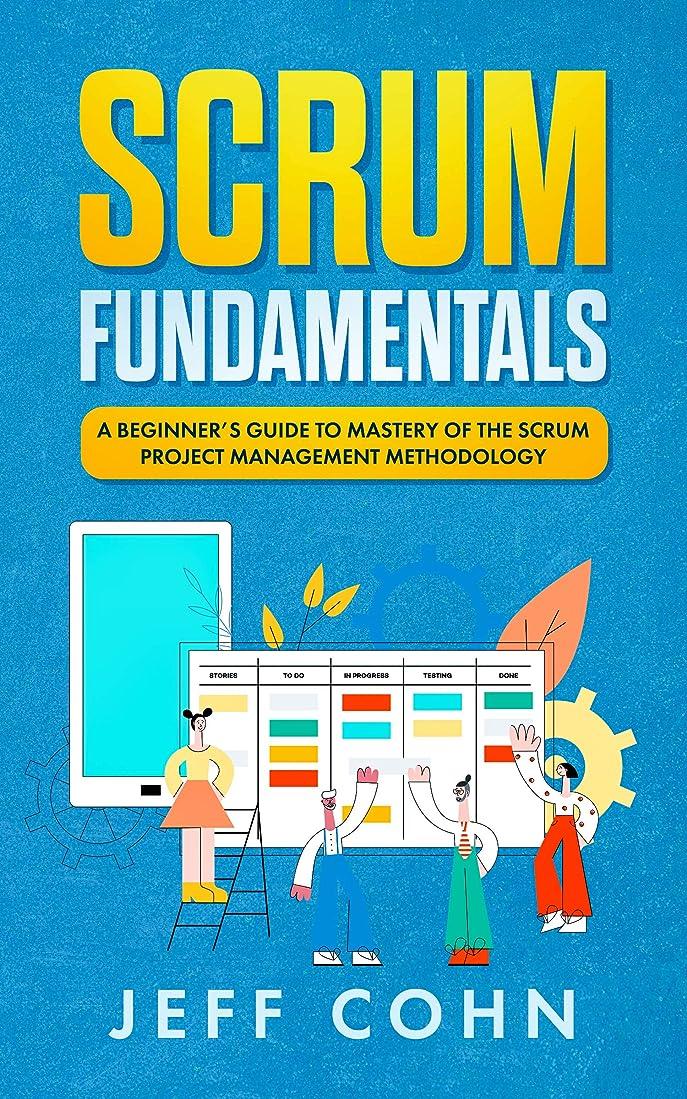 市区町村ケーキフックScrum Fundamentals: A Beginner's Guide to Mastery of The Scrum Project Management Methodology (Scrum Mastery Book 1) (English Edition)
