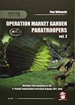 Operation Market Garden Paratroopers. Volume 2: Weapons, equipment and transport of the Polish 1st Independent Parachute Brigade (Green Series)