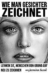 Wie man Gesichter zeichnet: Lernen Sie, Menschen von Grund auf neu zu zeichnen (German Edition) Kindle Edition