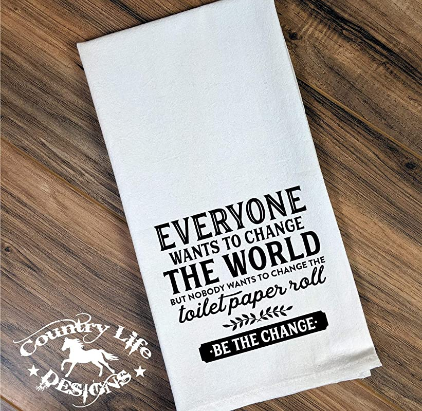 Funny Flour Sack Bathroom Towel Everyone Wants To Change The World But Nobody Wants To Change The Toilet Paper Roll Be The Change