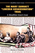 The Mary Surratt Lincoln Assassination Trial: A Headline Court Case (Headline Court Cases)