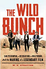 The Wild Bunch: Sam Peckinpah, a Revolution in Hollywood, and the Making of a Legendary Film Kindle Edition