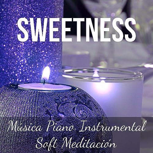 Sweetness Música Piano Instrumental Soft Meditación Para Buenos