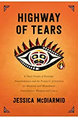 Highway of Tears: A True Story of Racism, Indifference and the Pursuit of Justice for Missing and Murdered Indigenous Women and Girls Kindle Edition