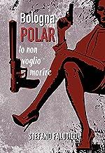 Bologna POLAR - Io non voglio morire (Italian Edition)