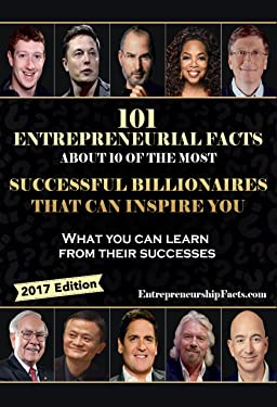 101 Entrepreneurial Facts About 10 of The Most Successful BILLIONAIRES That Can Inspire You: Warren Buffett, Steve Jobs, Elon Musk, Richard Branson, Mark Cuban, Oprah Winfrey, Jeff Bezos...