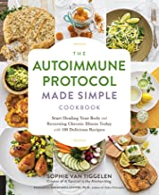 The Autoimmune Protocol Made Simple Cookbook: Start Healing Your Body and Reversing Chronic Illness Today with 100 Delicious Recipes PDF