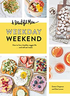 A Beautiful Mess Weekday Weekend: How to live a healthy veggie life . . . and still eat treats (English Edition)