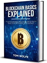 Blockchain Basics Explained: The Definitive Beginner's Guide to Blockchain Technology and Cryptocurrencies, Smart Contract...