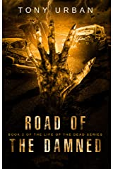 Road of the Damned: A Zombie Apocalypse Thriller (Life of the Dead Book 2) Kindle Edition