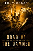 Road of the Damned: A Zombie Apocalypse Thriller (Life of the Dead Book 2)