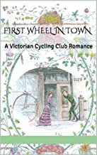 First Wheel in Town: A Victorian Cycling Club Romance (Tales of Chetzemoka Book 1)