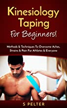 Kinesiology Taping For Beginners!: Methods & Techniques To Overcome Aches, Strains & Pain For Athletes & Everyone (Taping, Foam Roller, Trigger Point Therapy, Kinesiology)