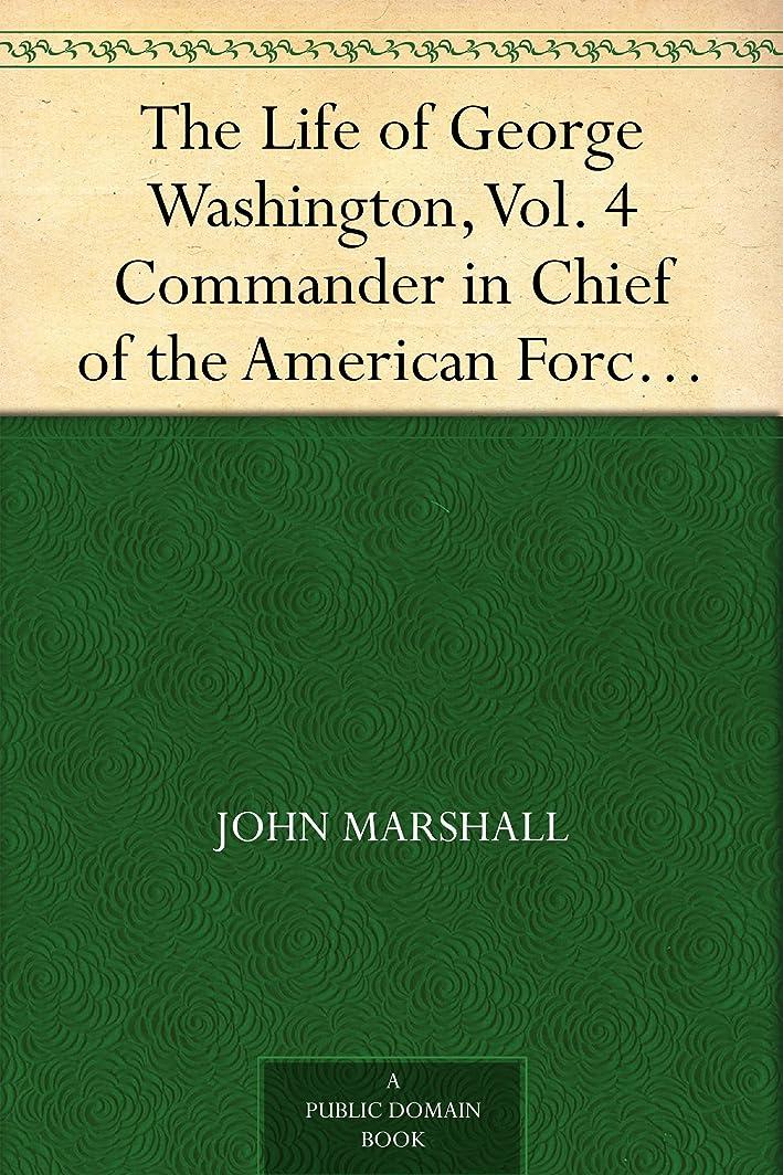 勉強するブランド有害The Life of George Washington, Vol. 4 Commander in Chief of the American Forces During the War which Established the Independence of his Country and First ... of the United States (English Edition)