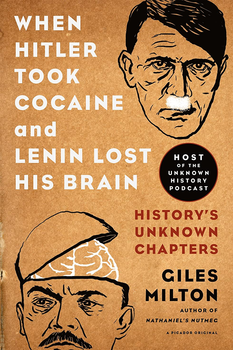When Hitler Took Cocaine and Lenin Lost His Brain: History s Unknown Chapters