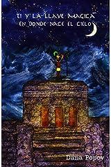 Ti y la llave magica: En donde nace el cielo (Spanish Edition) Kindle Edition