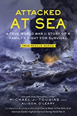 Attacked at Sea: A True World War II Story of a Family's Fight for Survival (True Rescue Series) Kindle Edition