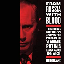 From Russia with Blood: The Kremlin's Ruthless Assassination Program and Vladimir Putin's Secret War on the West