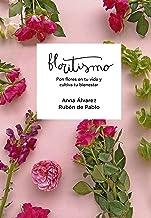 Floritismo: Pon flores en tu vida y cultiva tu bienestar (Montena)