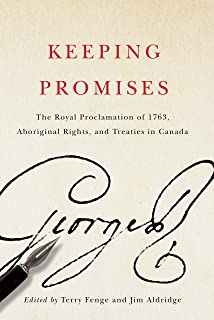 Keeping Promises: The Royal Proclamation of 1763, Aboriginal Rights, and Treaties in Canada (McGill-Queen's Native and Northern Series Book 78)