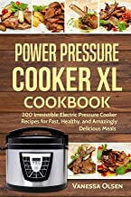 Power Pressure Cooker XL Cookbook: 200 Irresistible Electric Pressure Cooker Recipes for..