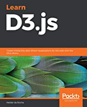 Learn D3.js: Create interactive data-driven visualizations for the web with the D3.js library
