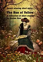 The Hue of Yellow: Moving and magical stories including The Hue of Yellow, a competition winner.