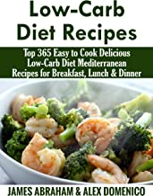 Low-Carb Diet Recipes: Top 365 Easy to Cook Delicious Low-Carb Diet Mediterranean Recipes for Breakfast, Lunch & Dinner(Mediterranean Diet, Mediterranean ... (Low-Carb Paleo Diet Recipes Book 9)