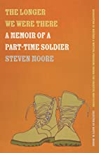 The Longer We Were There: A Memoir of a Part-Time Soldier (Association of Writers and Writing Programs Award for Creative Nonfiction Ser. Book 32)